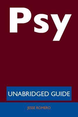Psy (Rapper) - Unabridged Guide Jesse Romero