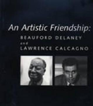 An Artistic Friendship: Beauford Delaney and Lawrence Calcagno  by  Joyce Henri Robinson