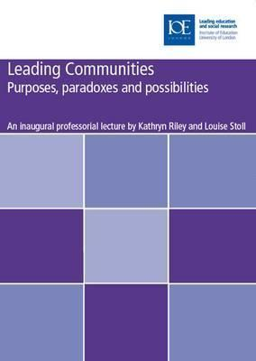 Leading Communities: Purposes, Paradoxes, and Possibilities Kathryn Riley