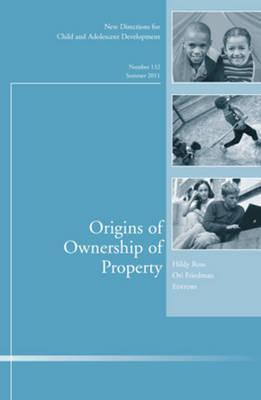 Origins of Ownership of Property: New Directions for Child and Adolescent Development, Number 132  by  CAD Staff