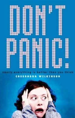 Dont Panic!: Nearly Everything Is Better Than You Think  by  Cassandra Wilkinson