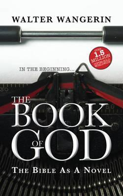 Book of God: The Bible as a Novel Walter Wangerin Jr.