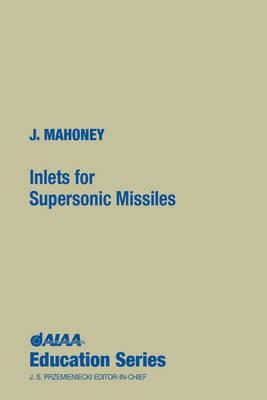 Inlets for Supersonic Missiles  by  John J. Mahoney