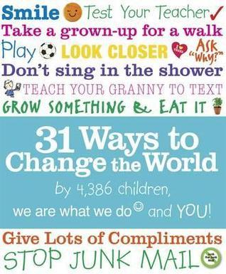 31 Ways to Change the World. 4,386 Children, We Are What We Do and You! by Tanis Taylor