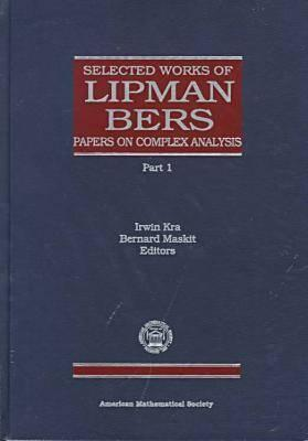 Selected Works of Lipman Bers: Papers on Complex Analysis Lipman Bers
