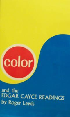 Color and the Edgar Cayce Readings Roger  Lewis