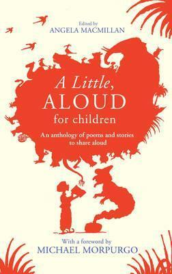 A Little, Aloud, for Children. Edited  by  Angela MacMillan by Angela MacMillan