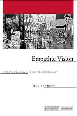 Empathic Vision: Affect, Trauma, and Contemporary Art  by  Jill Bennett