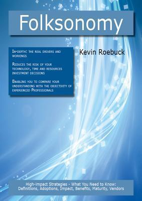 Folksonomy: High-Impact Strategies - What You Need to Know: Definitions, Adoptions, Impact, Benefits, Maturity, Vendors  by  Kevin Roebuck