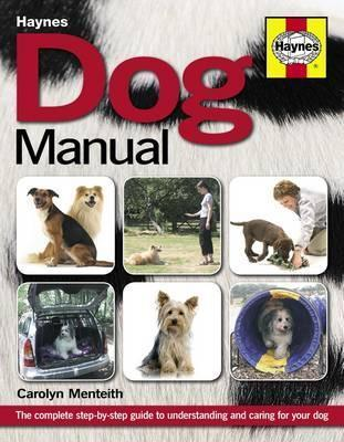 Dog Manual: A Complete Step-By-Step Guide to Understanding and Caring for Your Dog. Carolyn Menteith  by  Carolyn Menteith