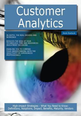 Customer Analytics: High-Impact Strategies - What You Need to Know: Definitions, Adoptions, Impact, Benefits, Maturity, Vendors Kevin Roebuck
