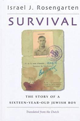 Survival: The Story of a Sixteen-Year-Old Jewish Boy  by  Israel J. Rosengarten