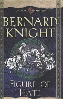 Figure of Hate (Crowner John Mystery #9) Bernard Knight