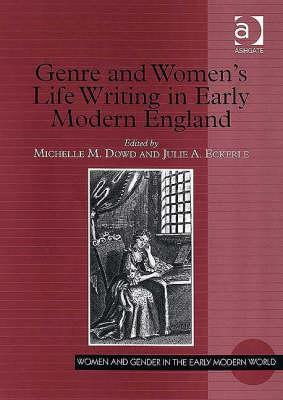 Genre and Womens Life Writing in Early Modern England  by  Michelle M. Dowd