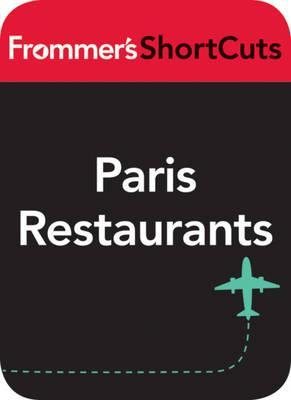 Paris Restaurants: Frommers Shortcuts  by  Frommers