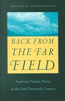 Back from the Far Field: American Nature Poetry in the Late Twentieth Century  by  Bernard W. Quetchenbach