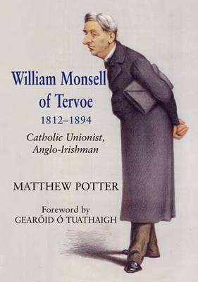 William Monsell of Tervoe 1812-1894: Catholic Unionist, Anglo-Irishman Matthew Potter