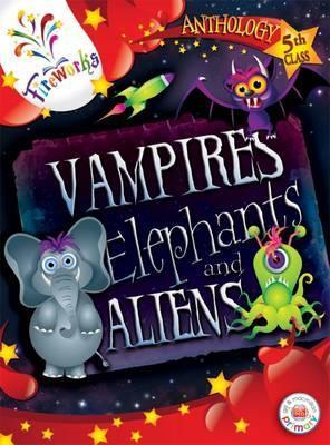 Vampires, Elephants and Aliens 5th Class Anthology  by  John Hartnett