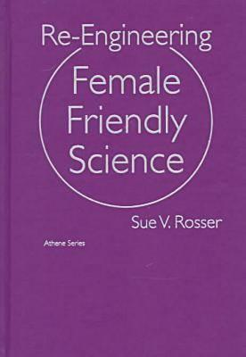 Re Engineering Female Friendly Science Sue V. Rosser