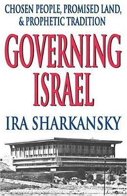 Governing Israel: Chosen People, Promised Land and Prophetic Tradition  by  Ira Sharkansky