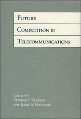 Future Competition in Telecommunications Stephen P. Bradley