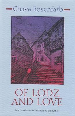 Of Lodz and Love Chawa Rosenfarb