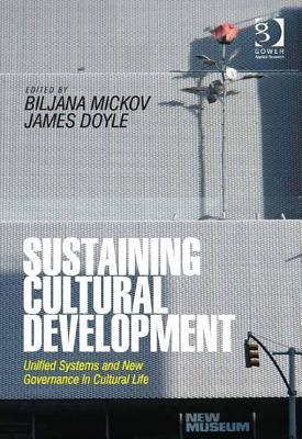 Sustaining Cultural Development: Unified Systems and New Governance in Cultural Life Biljana Mickov