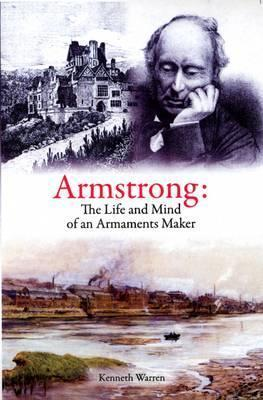 Armstrong: The Life and Mind of an Armaments Maker  by  Kenneth Warren