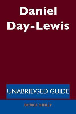 Daniel Day-Lewis - Unabridged Guide Patrick Shirley