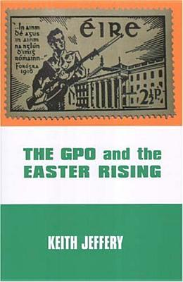 The Gpo and the Easter Rising Keith Jeffery