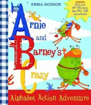 Arnie and Barneys Crazy Alphabet Action Adventure. Emma Dodson  by  Emma Dodson