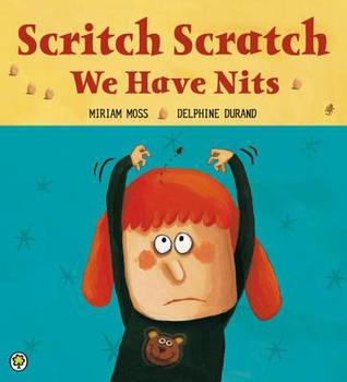 Scritch Scratch, We Have Nits  by  Miriam Moss