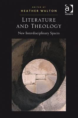 Literature and Theology: New Interdisciplinary Spaces  by  Heather Walton