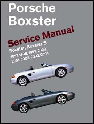 Porsche Boxster, Boxster S Service Manual: 1997, 1998, 1999, 2000, 2001, 2002, 2003, 2004: 2.5 Liter, 2.7 Liter, 3.2 Liter Engines  by  Bentley Publishers