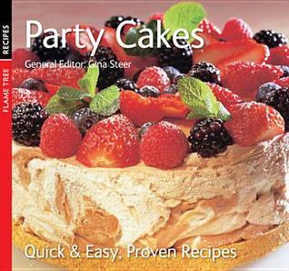 Party Cakes: Quick and Easy, Proven Recipes Gina Steer