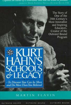 Kurt Hahns Schools & Legacy  by  Martin Flavin