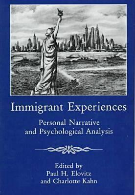 Immigrant Experiences: Personal Narrative and Psychological Analysis  by  Paul H. Elovitz