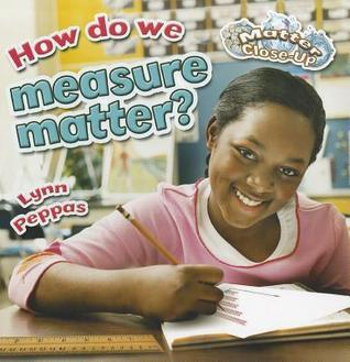 How Do We Measure Matter?  by  Lynn Peppas