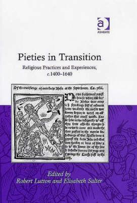 Pieties In Transition: Religious Practices And Experiences, C. 1400 1640 Robert Lutton