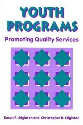 Youth Programs: Promoting Quality Services.  by  Susan R. Edginton