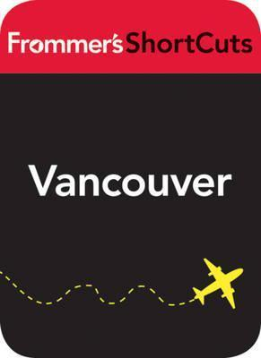 Vancouver: Frommers Shortcuts Frommers
