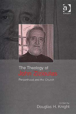 The Theology Of John Zizioulas: Personhood And The Church  by  Douglas Knight