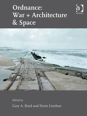 Ordnance: War + Architecture & Space  by  Gary A. Boyd
