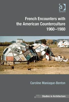 French Encounters with the American Counterculture, 1960-1980  by  Caroline Maniaque Benton