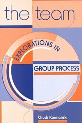 The Team: Explorations In Group Process Charles Kormanski