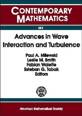 Advances in Wave Interaction and Turbulence: Proceedings of an Ams-IMS-Siam Joint Summer Research Conference on Dispersive Wave Turbulence, Mount Holyoke College, South Hadley, Ma, June 11-15, 2000  by  Ams-IMS-Siam Joint Summer Research Conference