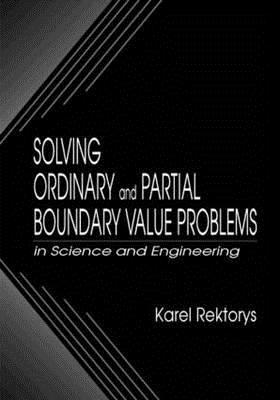 Solving Ordinary and Partial Boundary Value Problems in Science and Engineering Karel Rektorys