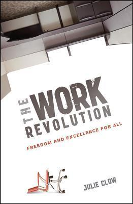 Work Revolution: Freedom and Excellence for All  by  Julie Clow
