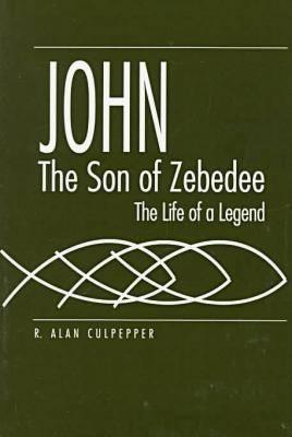 John, the Son of Zebedee: The Life of a Legend R. Alan Culpepper