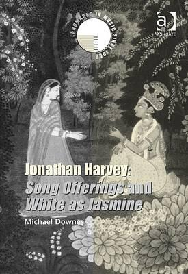 Jonathan Harvey: Song Offerings and White as Jasmine  by  Michael Downes